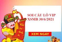 Soi cầu lô VIP KQXSMB 30/6/2021 hôm nay